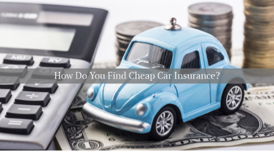 how do you find cheap car insurance