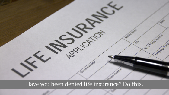 have you been denied life insurance?